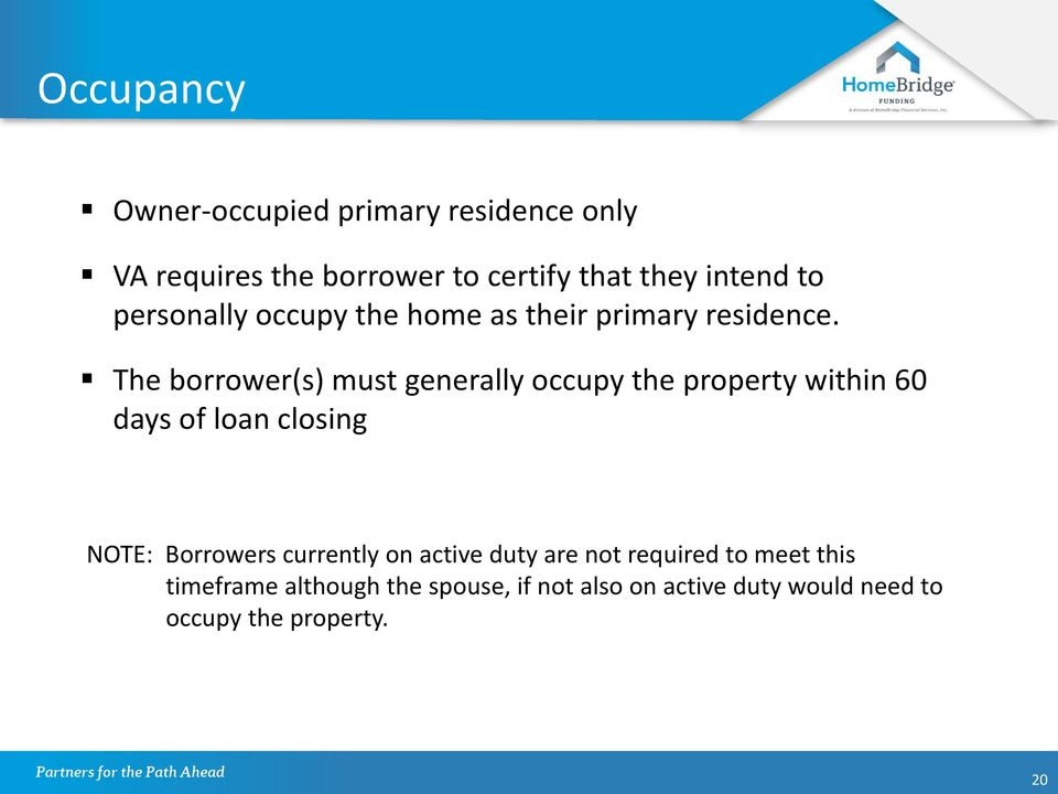 The borrower(s) must generally occupy the property within 60 days of loan closing NOTE: Borrowers