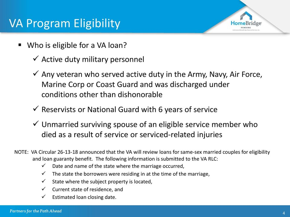 National Guard with 6 years of service Unmarried surviving spouse of an eligible service member who died as a result of service or serviced-related injuries NOTE: VA Circular 26-13-18 announced that