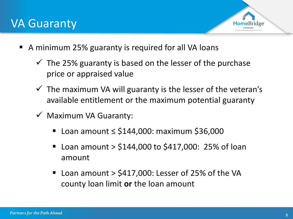 entitlement or the maximum potential guaranty Maximum VA Guaranty: Loan amount $144,000: maximum $36,000 Loan amount >