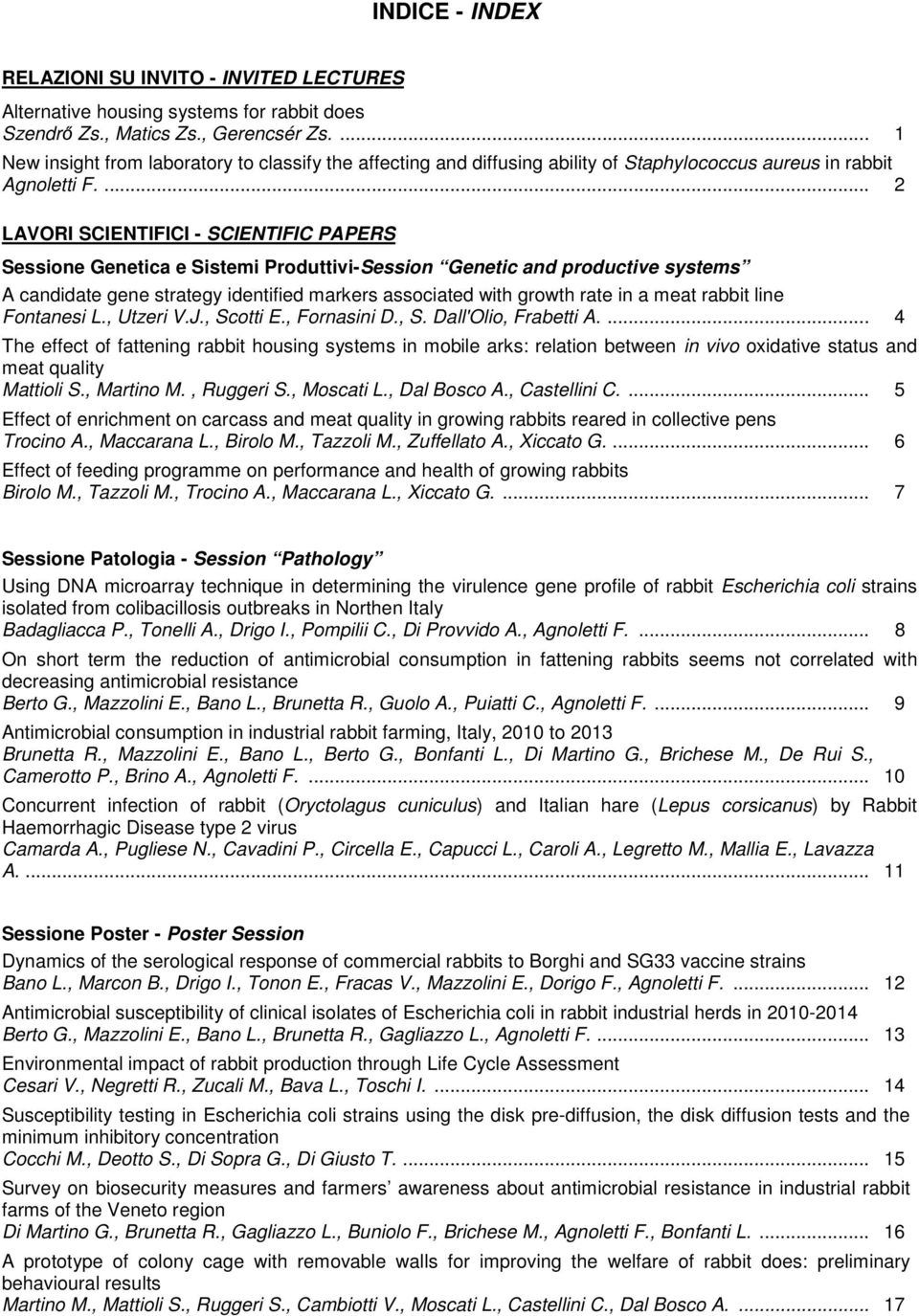 ... 2 LAVORI SCIENTIFICI - SCIENTIFIC PAPERS Sessione Genetica e Sistemi Produttivi-Session Genetic and productive systems A candidate gene strategy identified markers associated with growth rate in