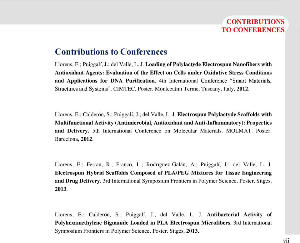 4th International Conference Smart Materials, Structures and Systems. CIMTEC. Poster. Montecatini Terme, Tuscany, Italy, 2012. Llorens, E.; Calderón, S.; Puiggalí, J.