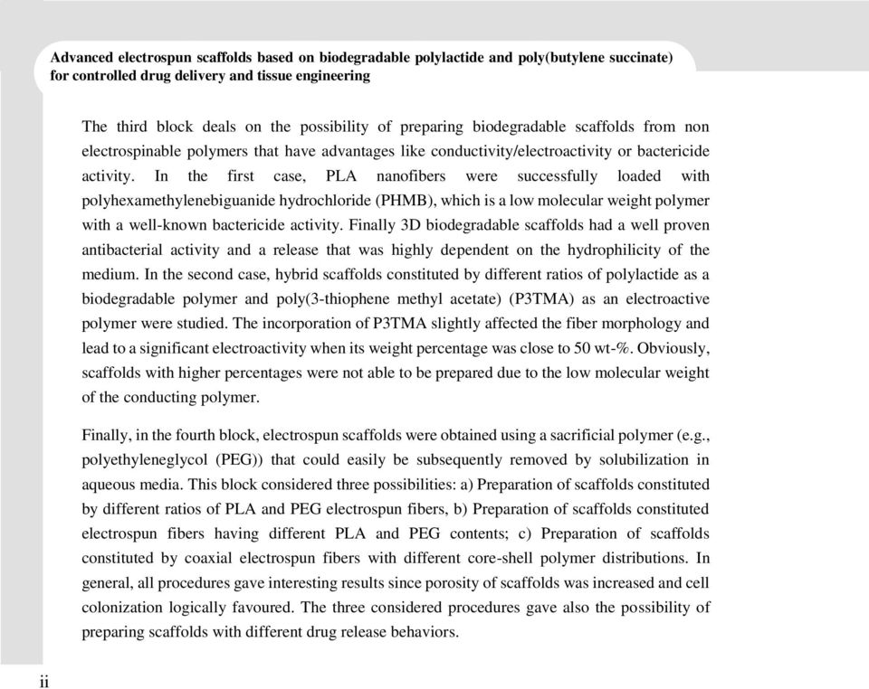 In the first case, PLA nanofibers were successfully loaded with polyhexamethylenebiguanide hydrochloride (PHMB), which is a low molecular weight polymer with a well-known bactericide activity.