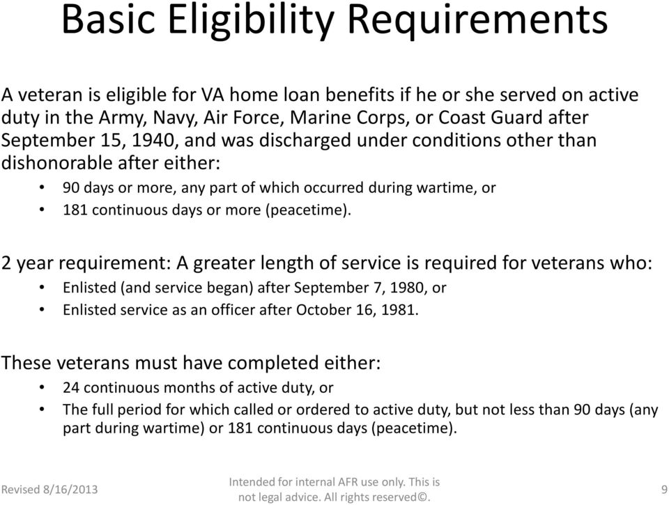 2 year requirement: A greater length of service is required for veterans who: Enlisted (and service began) after September 7, 1980, or Enlisted service as an officer after October 16, 1981.