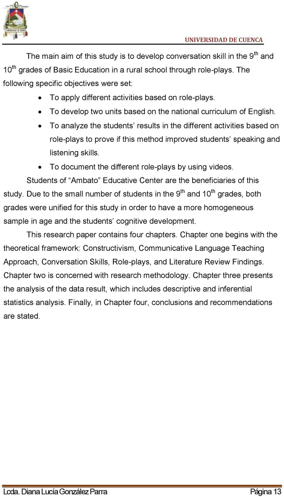 To analyze the students results in the different activities based on role-plays to prove if this method improved students speaking and listening skills.