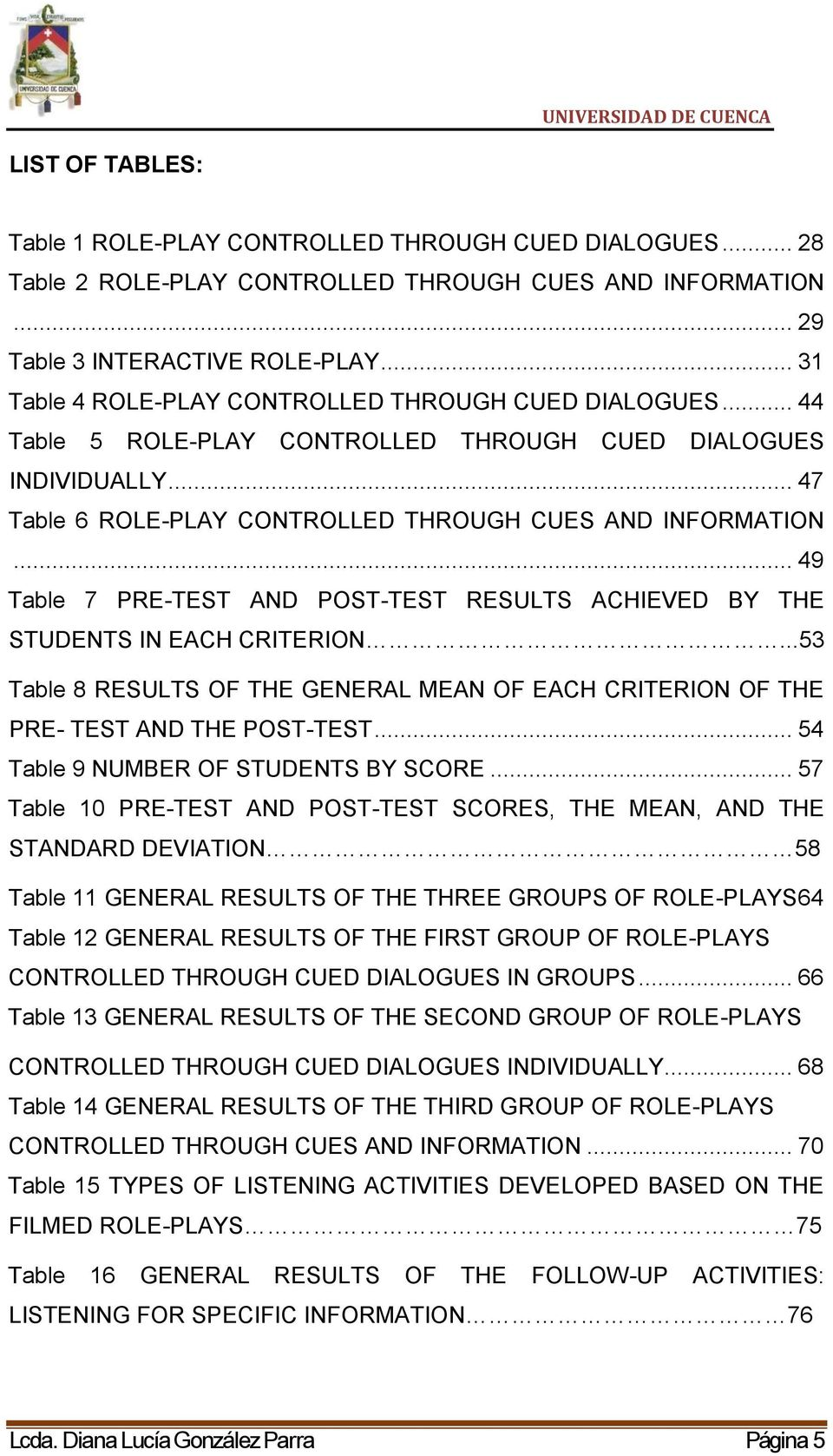 .. 49 Table 7 PRE-TEST AND POST-TEST RESULTS ACHIEVED BY THE STUDENTS IN EACH CRITERION...53 Table 8 RESULTS OF THE GENERAL MEAN OF EACH CRITERION OF THE PRE- TEST AND THE POST-TEST.