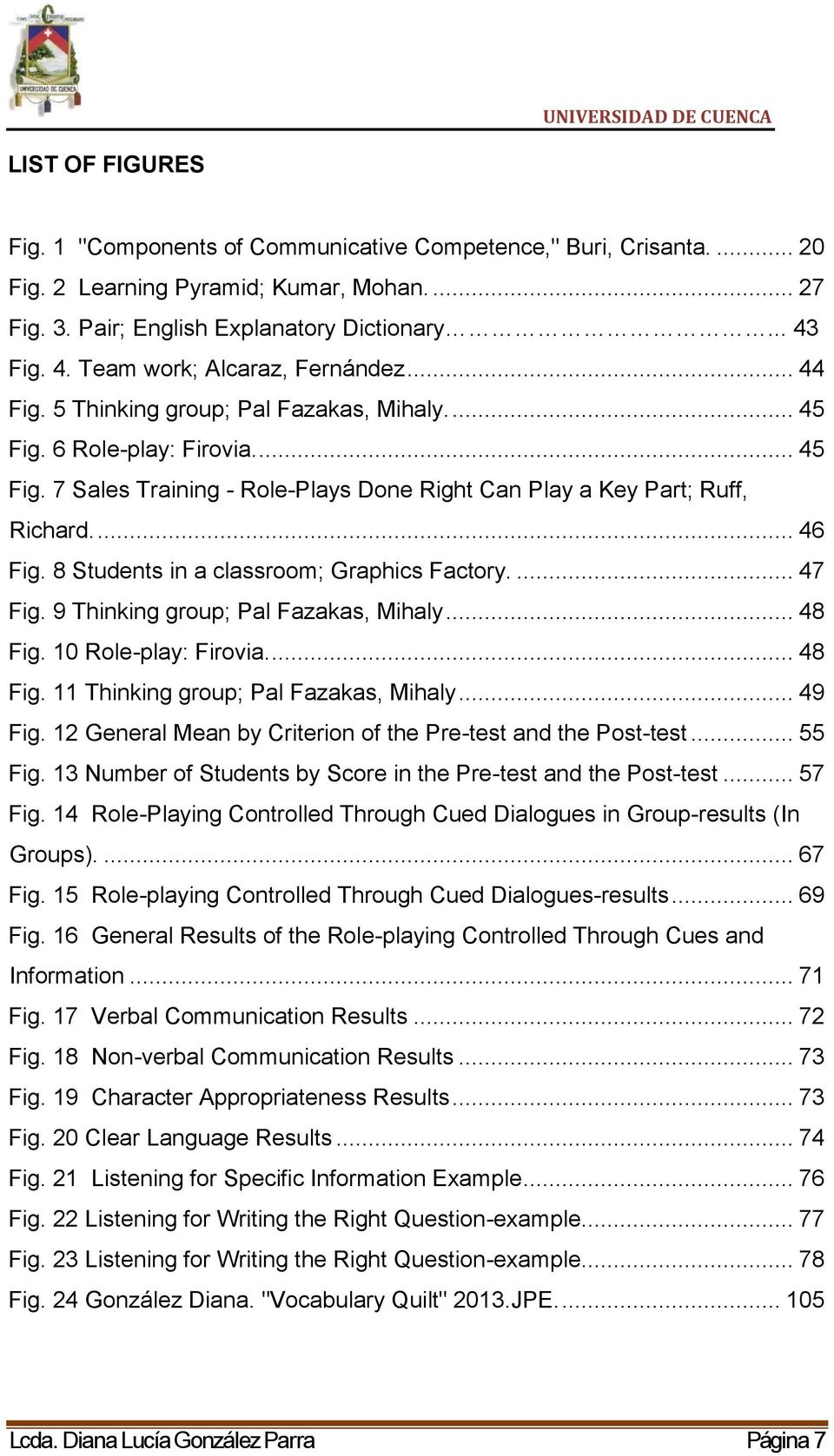 ... 46 Fig. 8 Students in a classroom; Graphics Factory.... 47 Fig. 9 Thinking group; Pal Fazakas, Mihaly... 48 Fig. 10 Role-play: Firovia.... 48 Fig. 11 Thinking group; Pal Fazakas, Mihaly... 49 Fig.