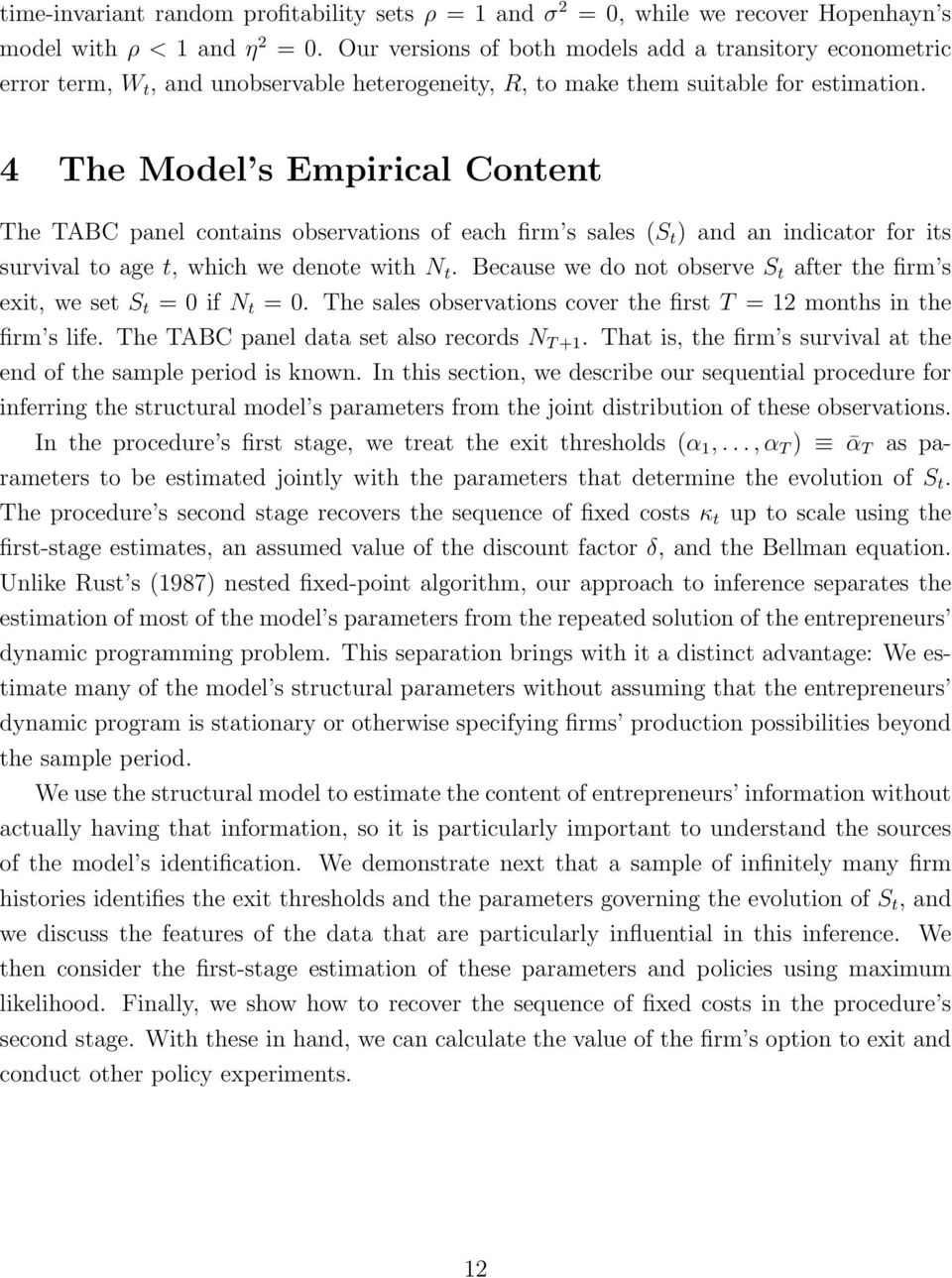 4 The Model s Empirical Content The TABC panel contains observations of each firm s sales (S t ) and an indicator for its survival to age t, which we denote with N t.