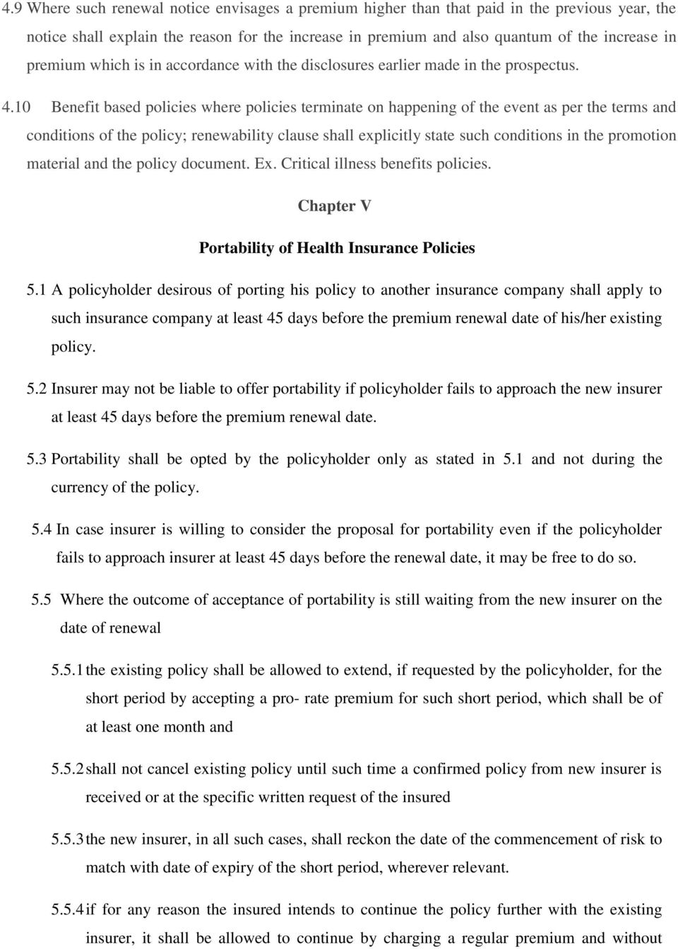 10 Benefit based policies where policies terminate on happening of the event as per the terms and conditions of the policy; renewability clause shall explicitly state such conditions in the promotion