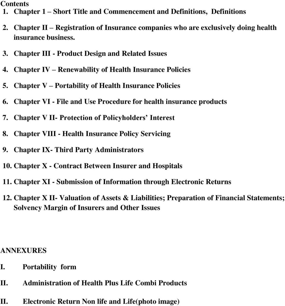 Chapter VI - File and Use Procedure for health insurance products 7. Chapter V II- Protection of Policyholders Interest 8. Chapter VIII - Health Insurance Policy Servicing 9.