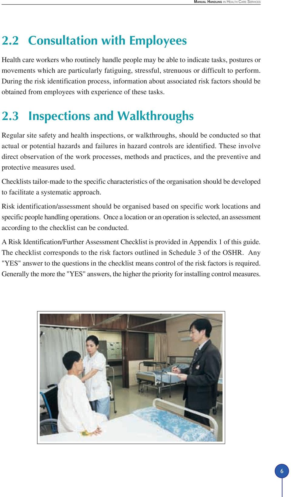 3 Inspections and Walkthroughs Regular site safety and health inspections, or walkthroughs, should be conducted so that actual or potential hazards and failures in hazard controls are identified.