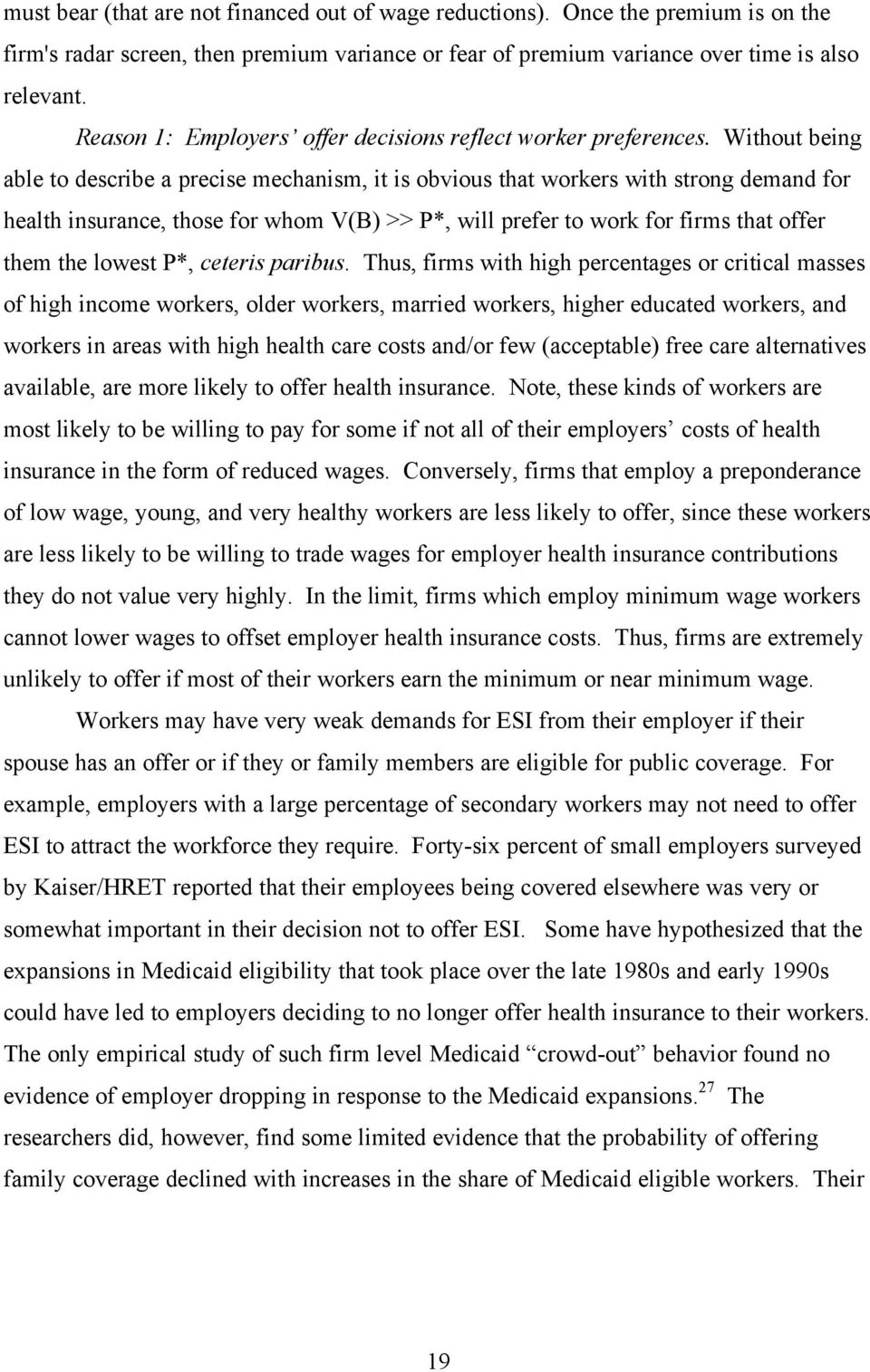 Without being able to describe a precise mechanism, it is obvious that workers with strong demand for health insurance, those for whom V(B) >> P*, will prefer to work for firms that offer them the