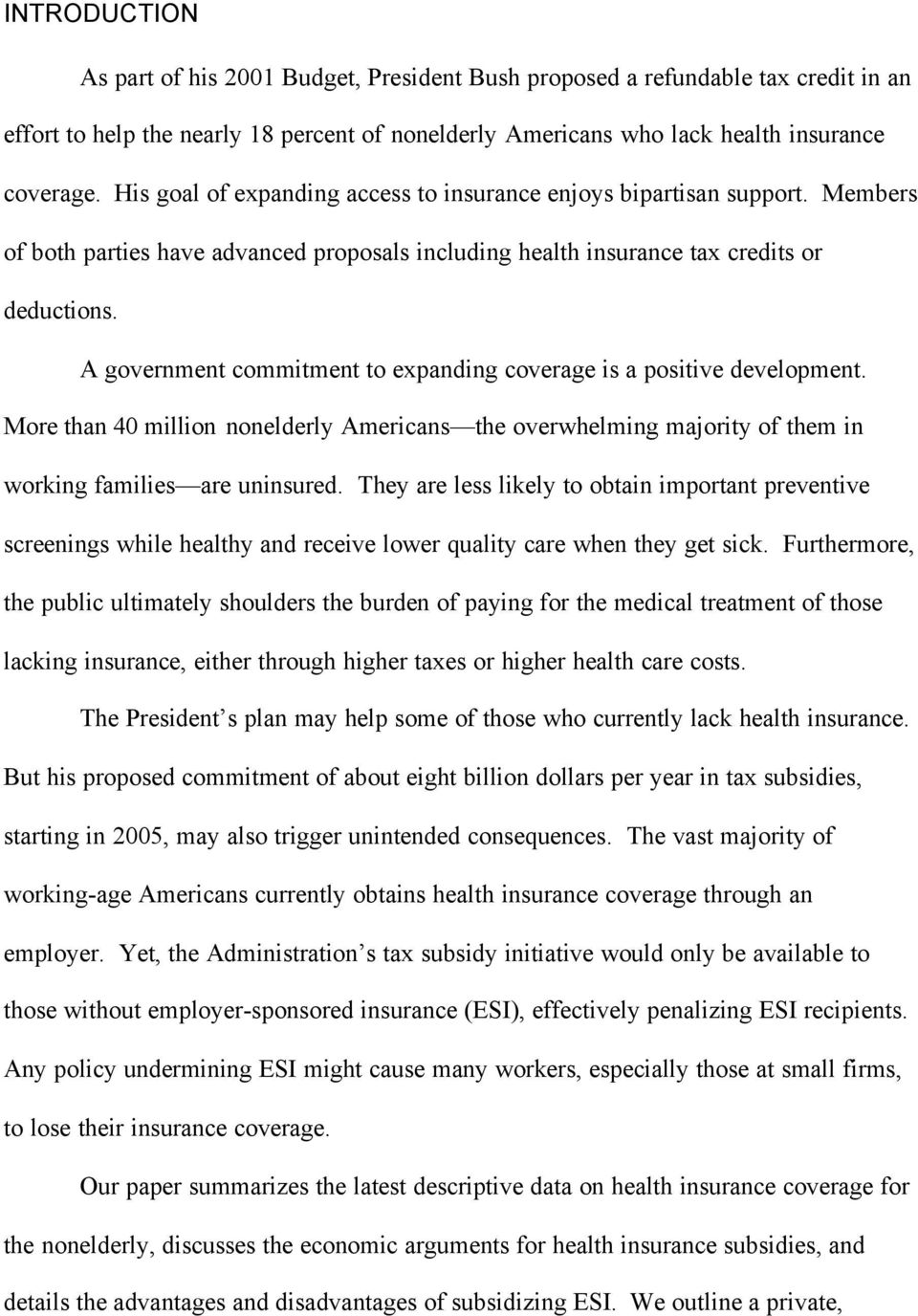 A government commitment to expanding coverage is a positive development. More than 40 million nonelderly Americans the overwhelming majority of them in working families are uninsured.