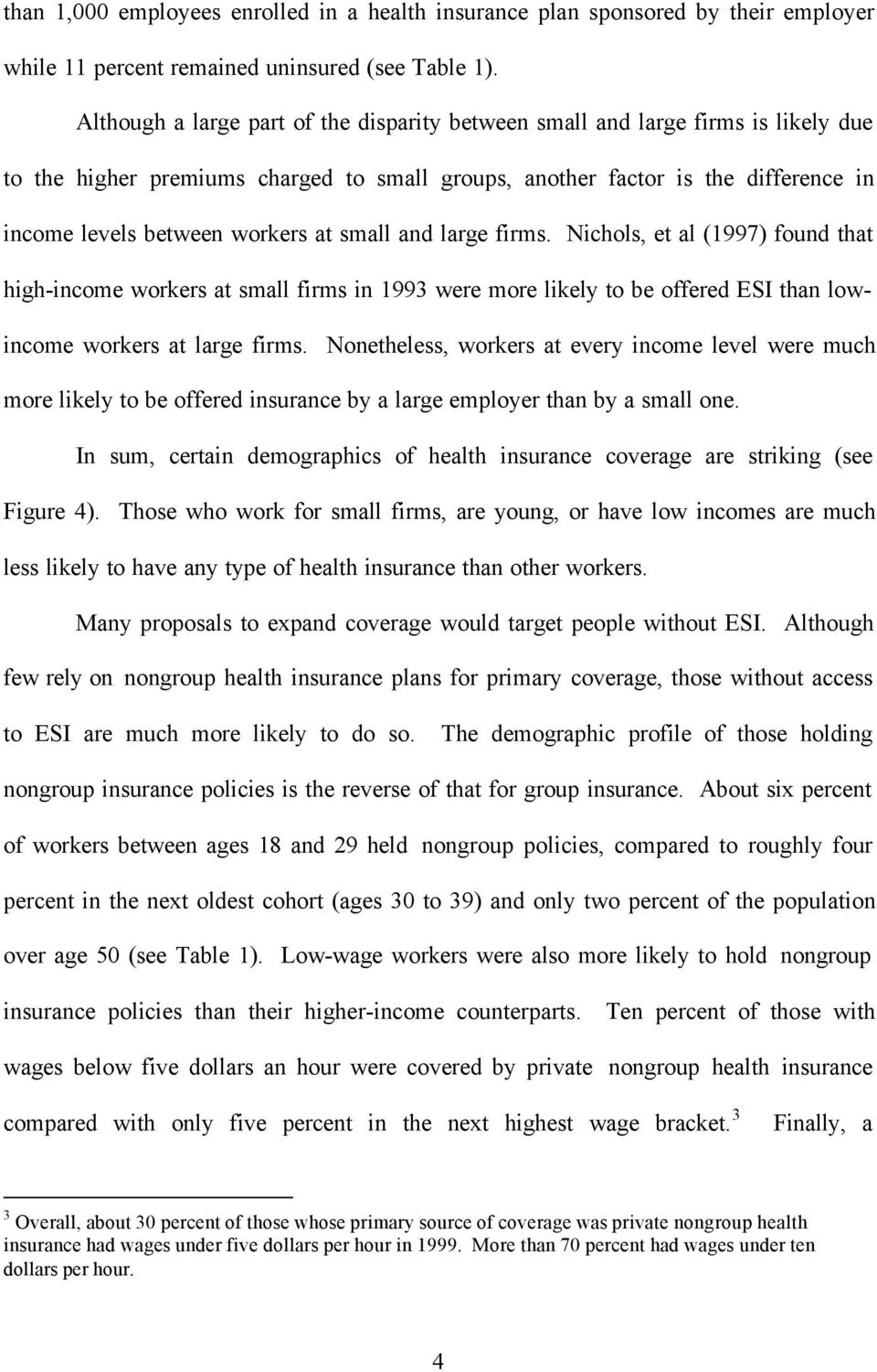 small and large firms. Nichols, et al (1997) found that high-income workers at small firms in 1993 were more likely to be offered ESI than lowincome workers at large firms.