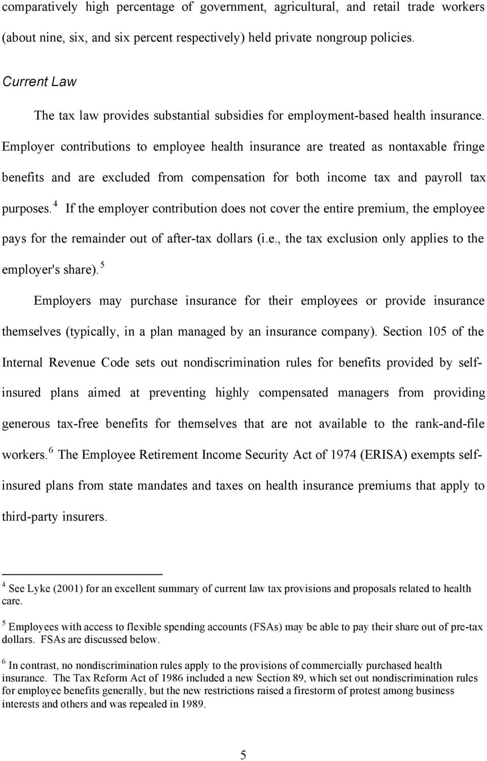 Employer contributions to employee health insurance are treated as nontaxable fringe benefits and are excluded from compensation for both income tax and payroll tax purposes.