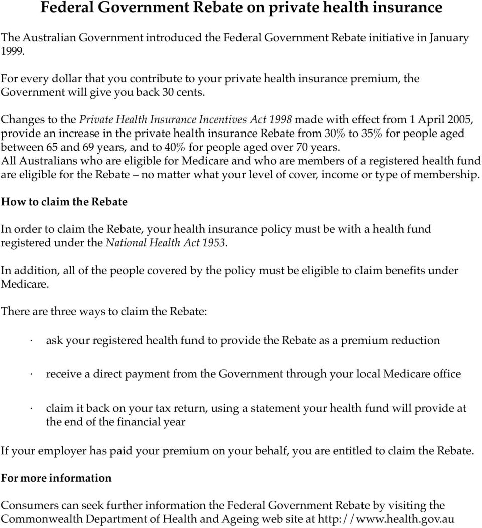 Changes to the Private Health Insurance Incentives Act 1998 made with effect from 1 April 2005, provide an increase in the private health insurance Rebate from 30% to 35% for people aged between 65