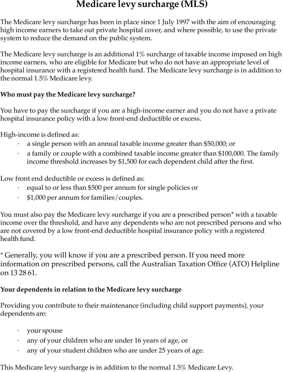 The Medicare levy surcharge is an additional 1% surcharge of taxable income imposed on high income earners, who are eligible for Medicare but who do not have an appropriate level of hospital