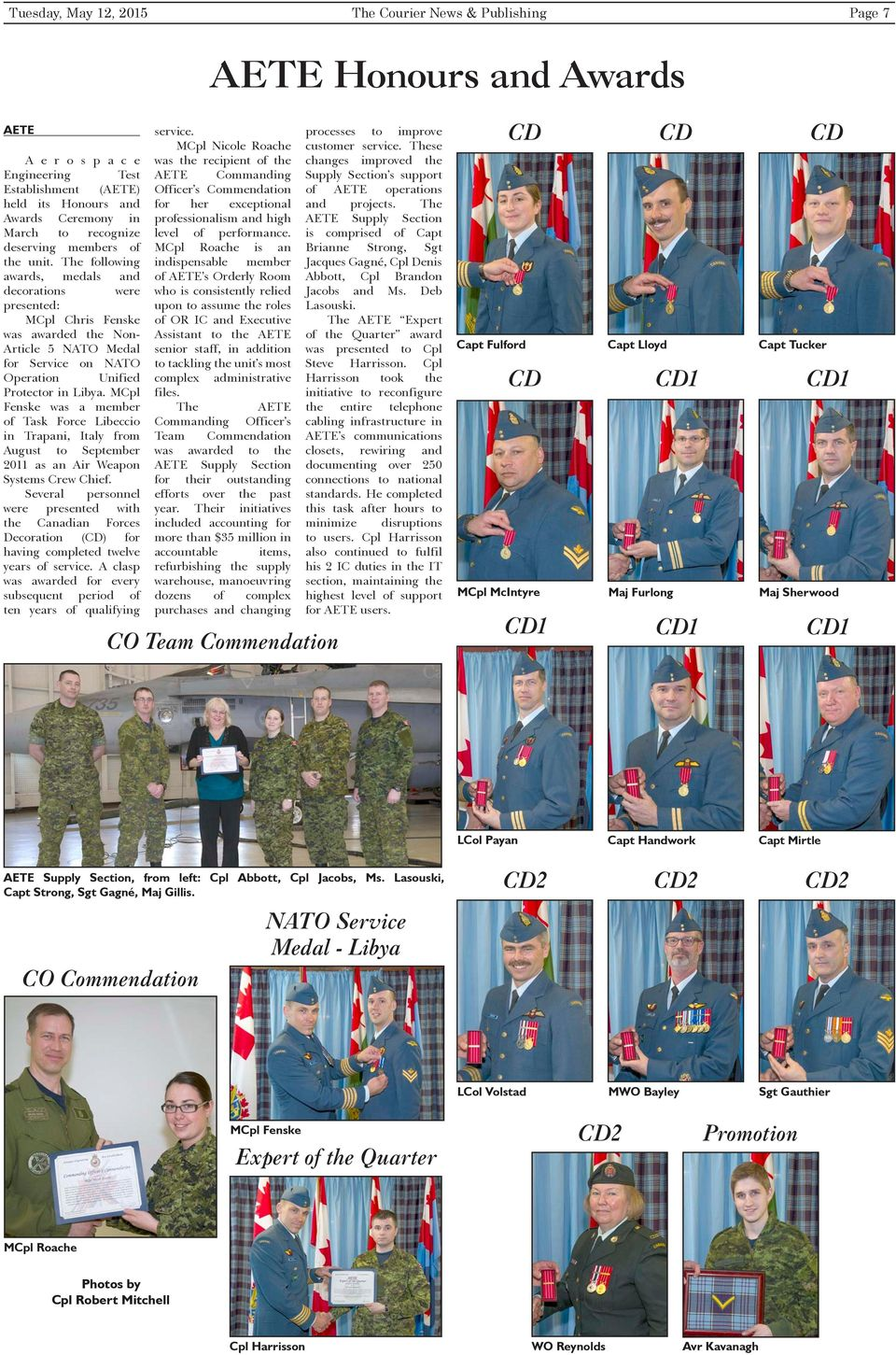 The following awards, medals and decorations were presented: MCpl Chris Fenske was awarded the Non- Article 5 NATO Medal for Service on NATO Operation Unified Protector in Libya.