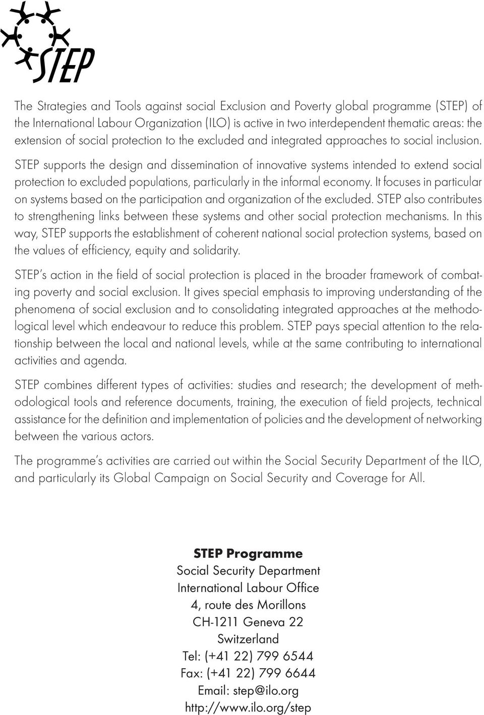 STEP supports the design and dissemination of innovative systems intended to extend social protection to excluded populations, particularly in the informal economy.