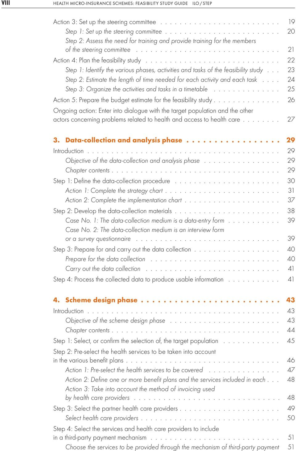 ........................... 22 Step 1: Identify the various phases, activities and tasks of the feasibility study... 23 Step 2: Estimate the length of time needed for each activity and each task.