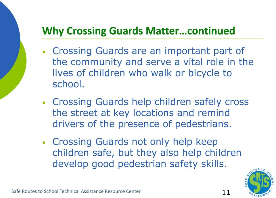 Crossing Guards help children safely cross the street at key locations and remind drivers of the presence of