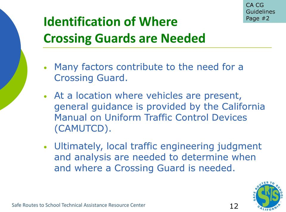 At a location where vehicles are present, general guidance is provided by the California Manual on Uniform