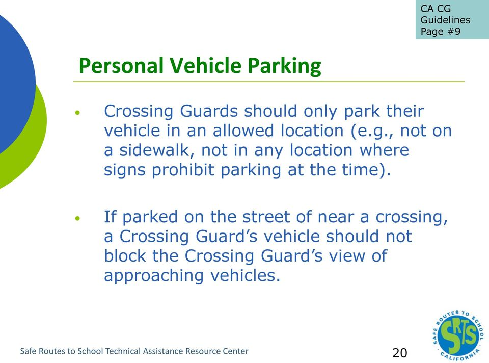 If parked on the street of near a crossing, a Crossing Guard s vehicle should not block the