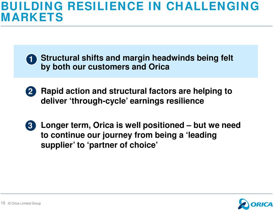helping to deliver through-cycle earnings resilience 3 Longer term, Orica is well