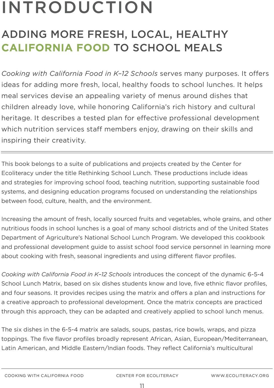 It helps meal services devise an appealing variety of menus around dishes that children already love, while honoring California s rich history and cultural heritage.