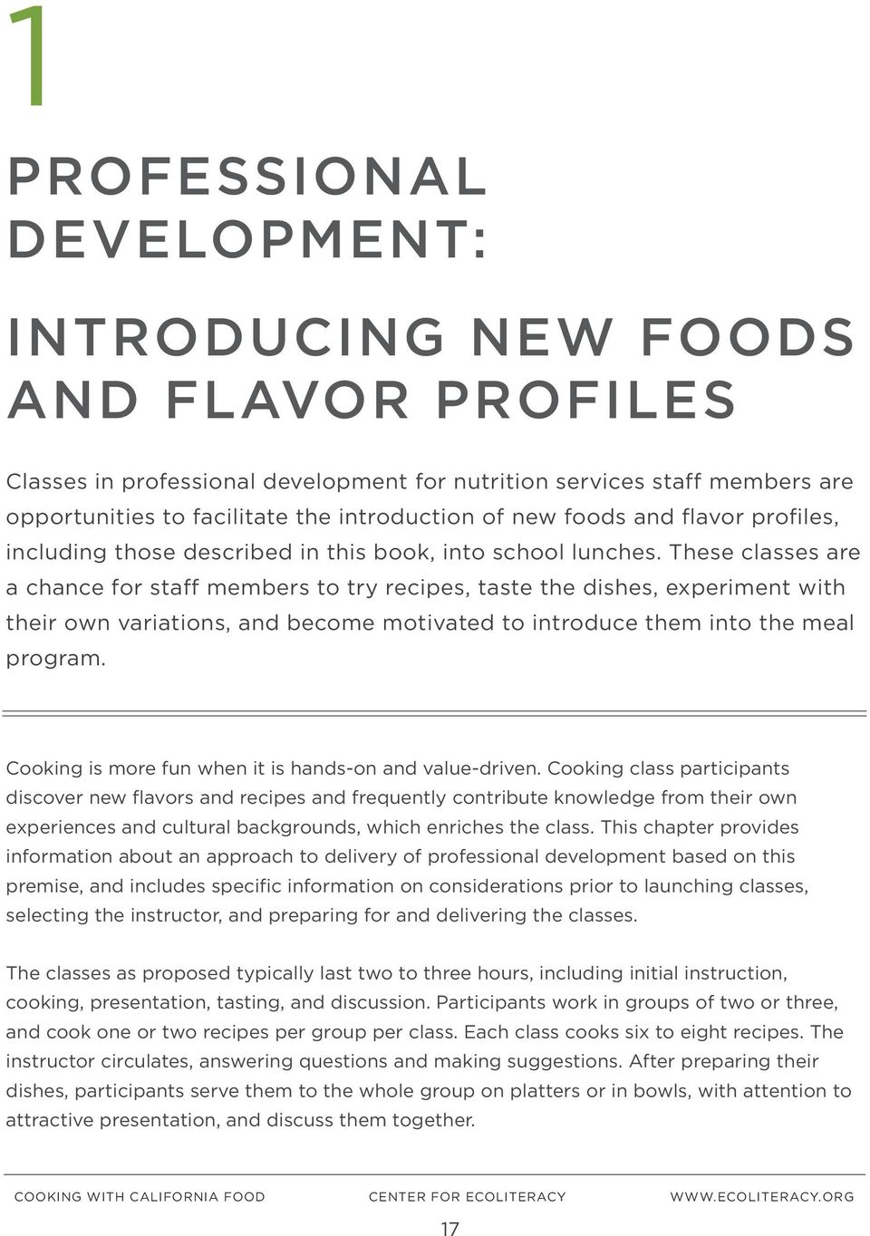 These classes are a chance for staff members to try recipes, taste the dishes, experiment with their own variations, and become motivated to introduce them into the meal program.