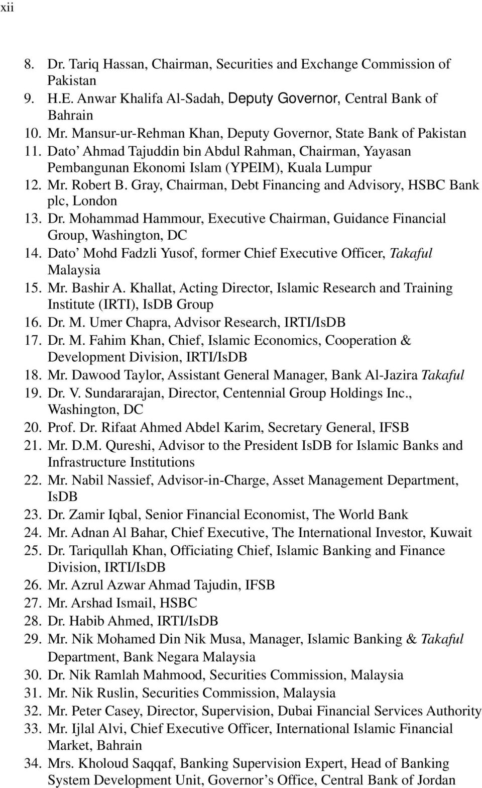 Gray, Chairman, Debt Financing and Advisory, HSBC Bank plc, London 13. Dr. Mohammad Hammour, Executive Chairman, Guidance Financial Group, Washington, DC 14.