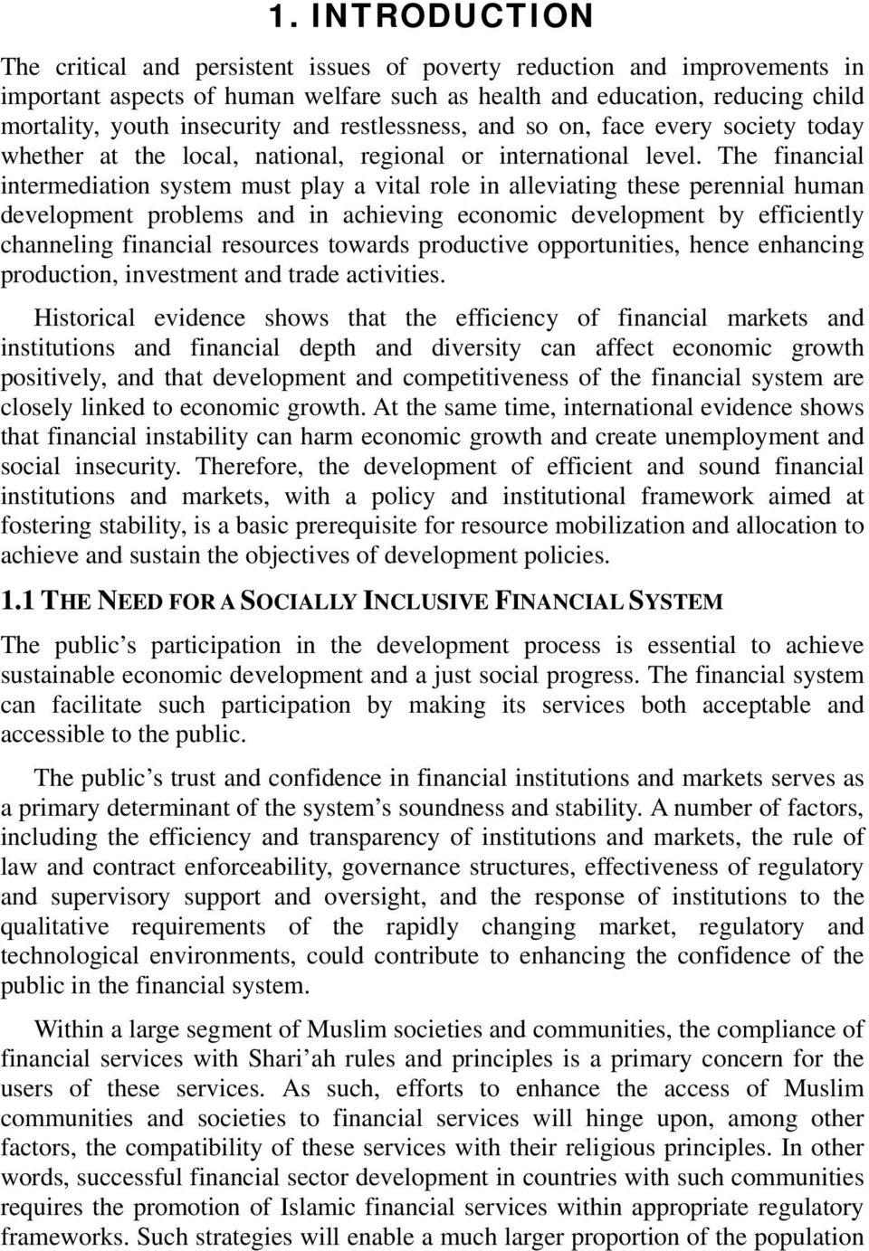 The financial intermediation system must play a vital role in alleviating these perennial human development problems and in achieving economic development by efficiently channeling financial