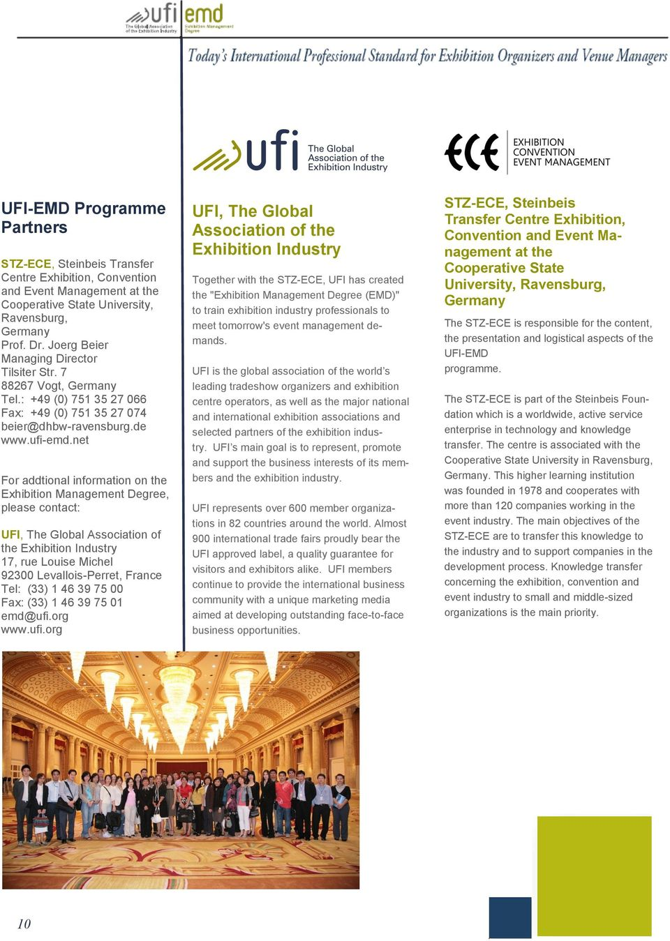 net For addtional information on the Exhibition Management Degree, please contact: UFI, The Global Association of the Exhibition Industry 17, rue Louise Michel 92300 Levallois-Perret, France Tel: