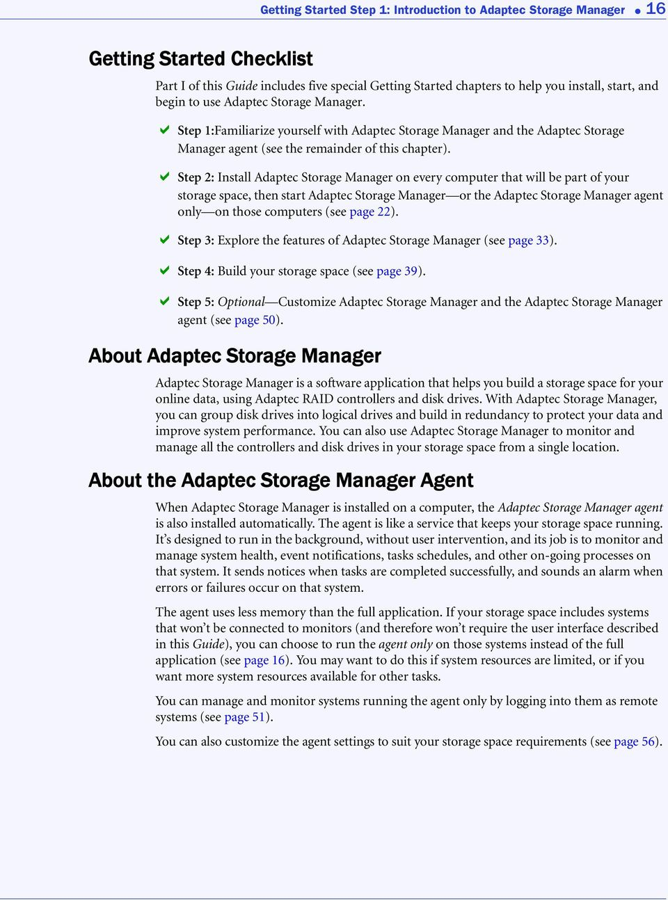 Step 2: Install Adaptec Storage Manager on every computer that will be part of your storage space, then start Adaptec Storage Manager or the Adaptec Storage Manager agent only on those computers (see