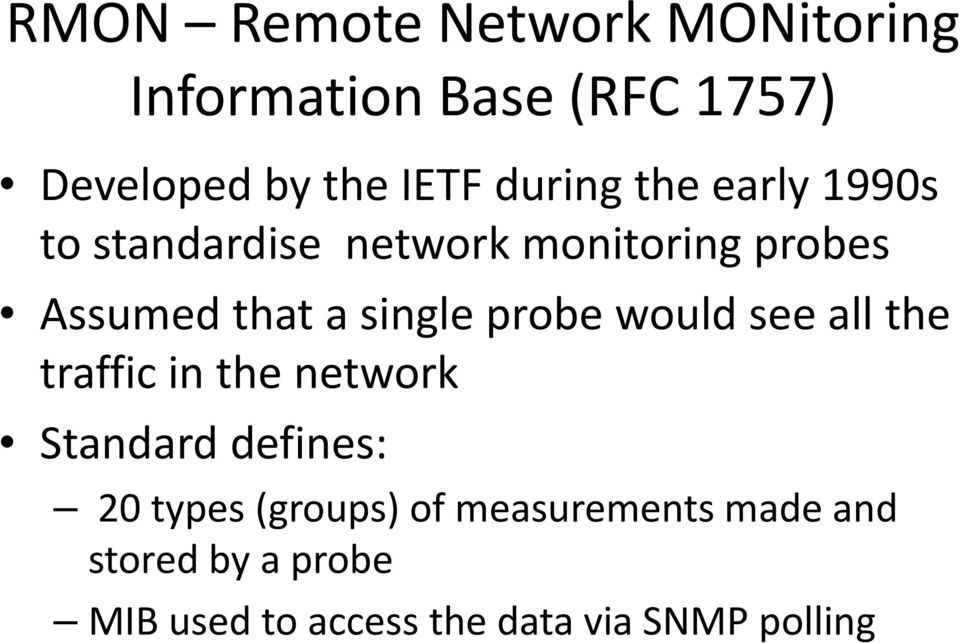 single probe would see all the traffic in the network Standard defines: 20 types