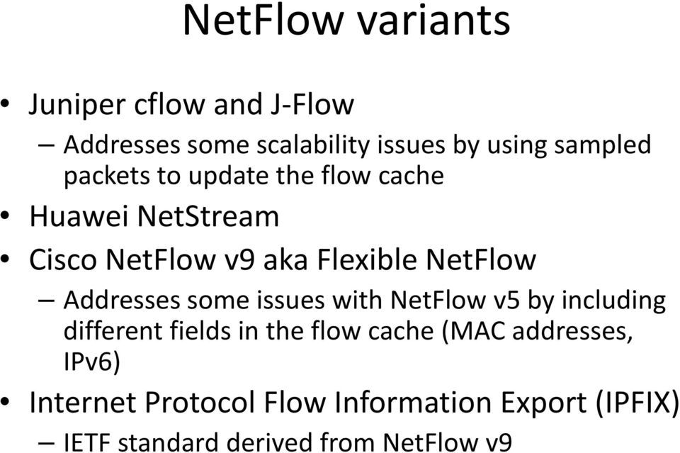 Addresses some issues with NetFlow v5 by including different fields in the flow cache (MAC