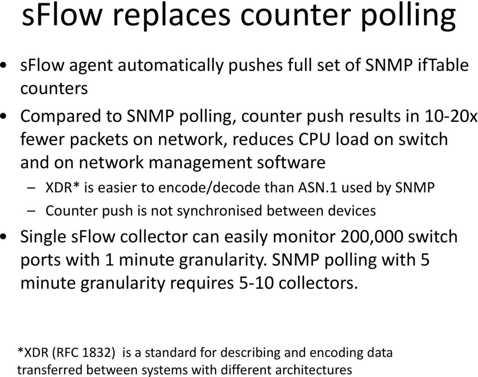 1 used by SNMP Counter push is not synchronised between devices Single sflow collector can easily monitor 200,000 switch ports with 1 minute granularity.