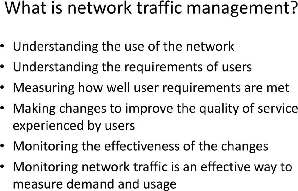 how well user requirements are met Making changes to improve the quality of service