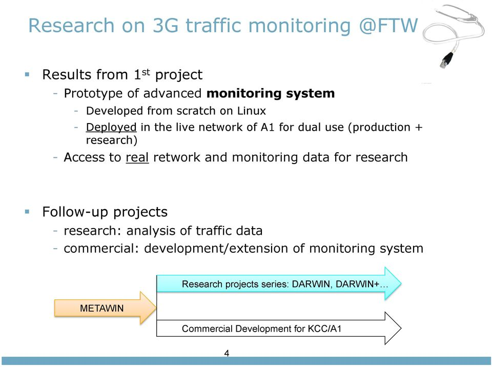 real retwork and monitoring data for research Follow-up projects - research: analysis of traffic data - commercial: