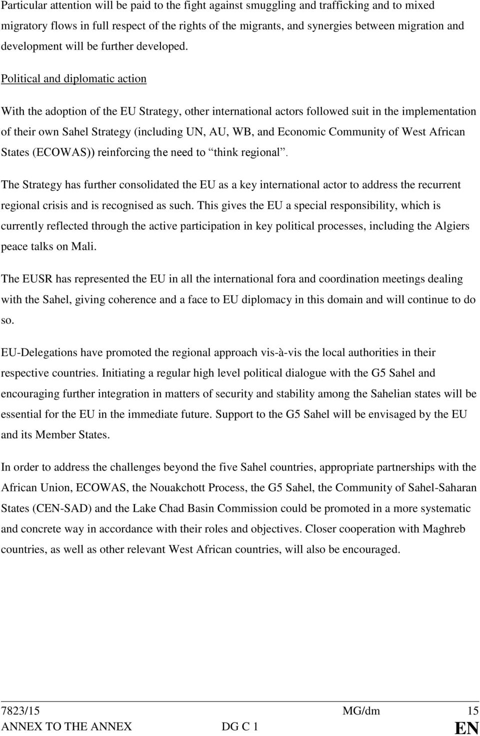 Political and diplomatic action With the adoption of the EU Strategy, other international actors followed suit in the implementation of their own Sahel Strategy (including UN, AU, WB, and Economic