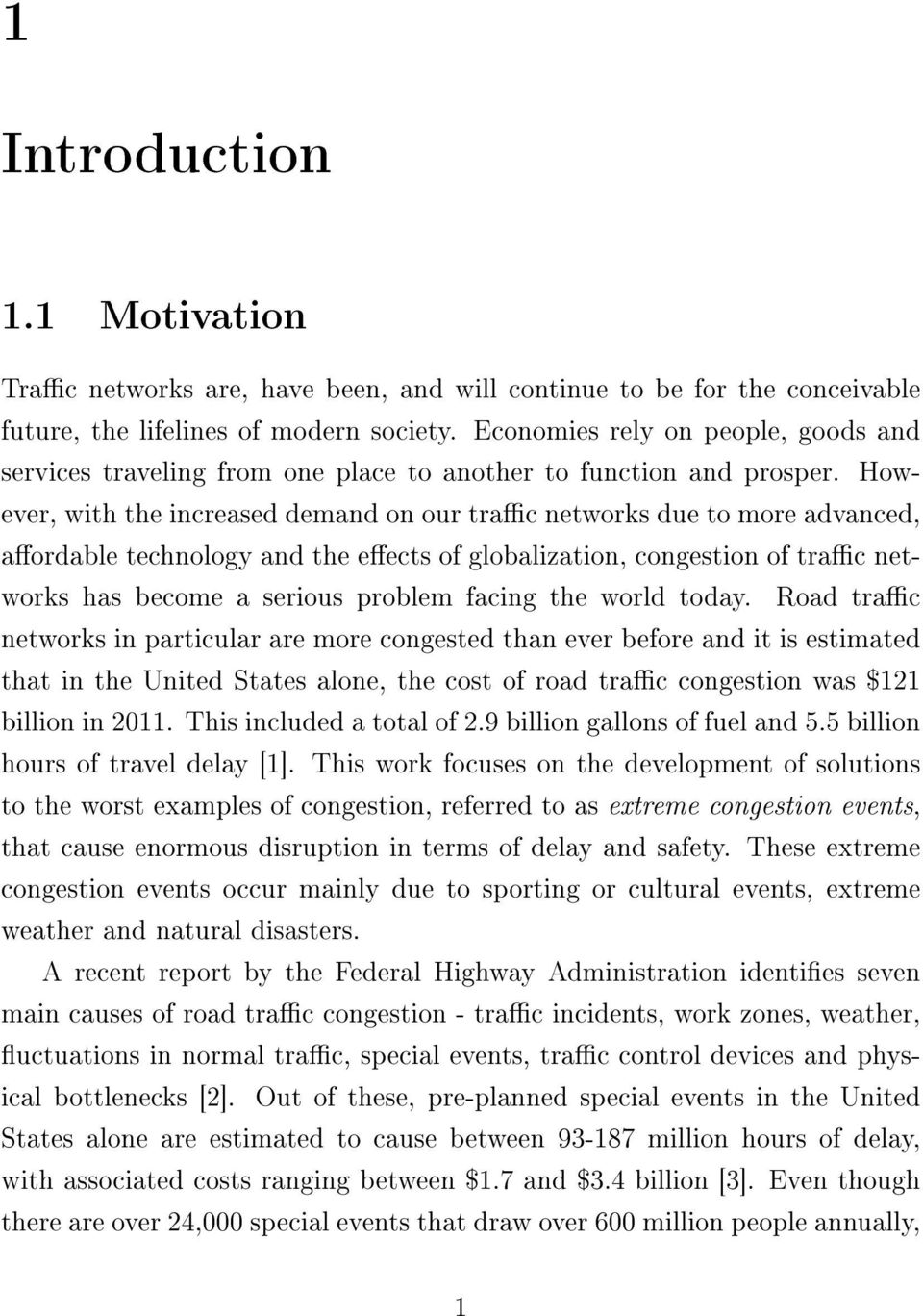 However, with the increased demand on our trac networks due to more advanced, aordable technology and the eects of globalization, congestion of trac networks has become a serious problem facing the