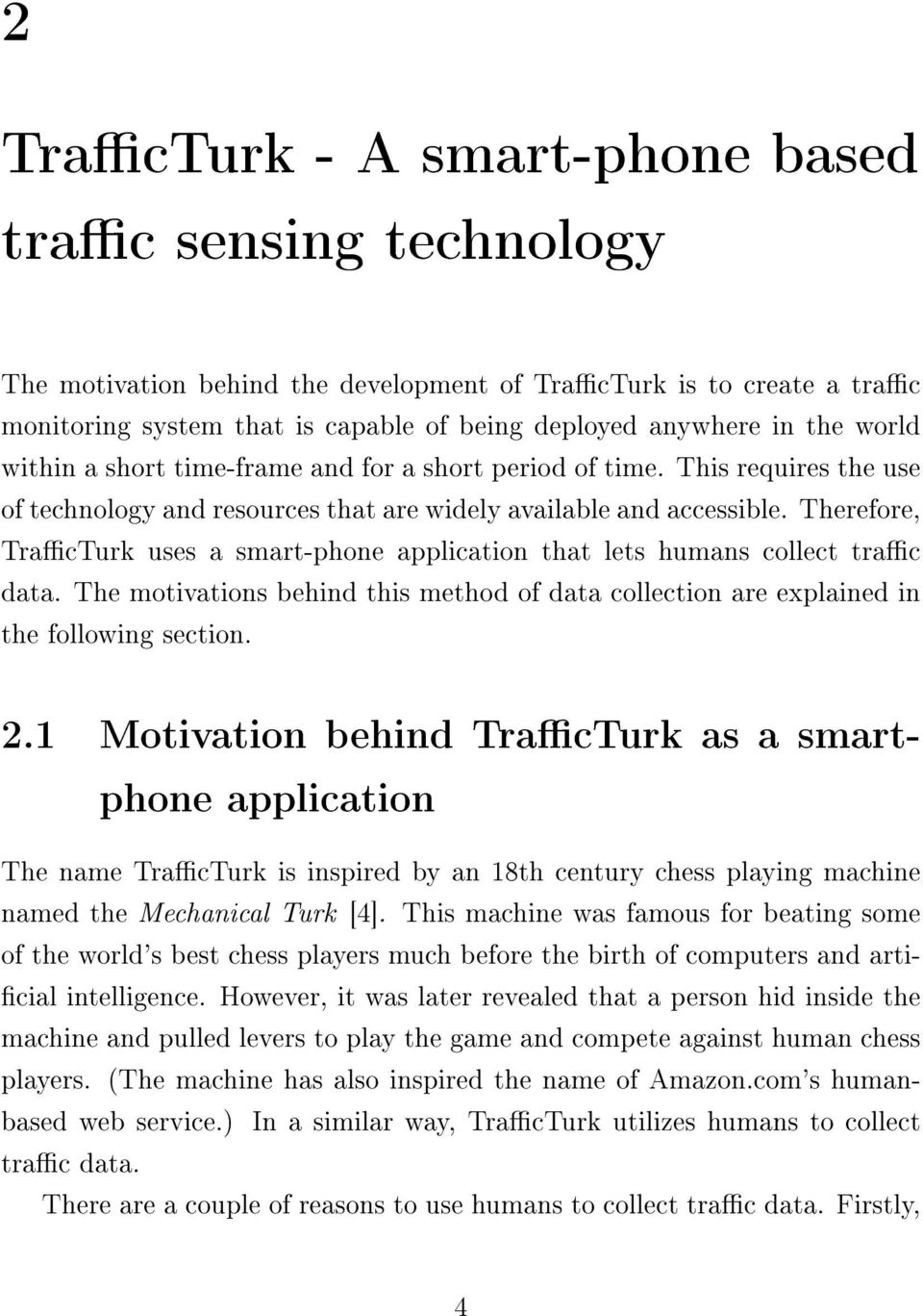 Therefore, TracTurk uses a smart-phone application that lets humans collect trac data. The motivations behind this method of data collection are explained in the following section. 2.
