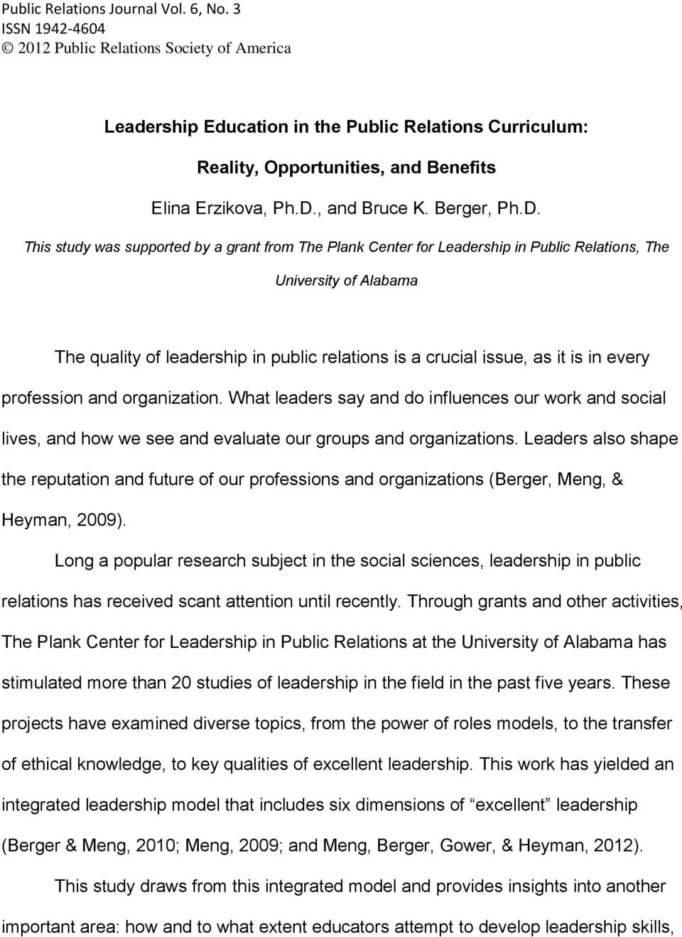 D. This study was supported by a grant from The Plank Center for Leadership in Public Relations, The University of Alabama The quality of leadership in public relations is a crucial issue, as it is