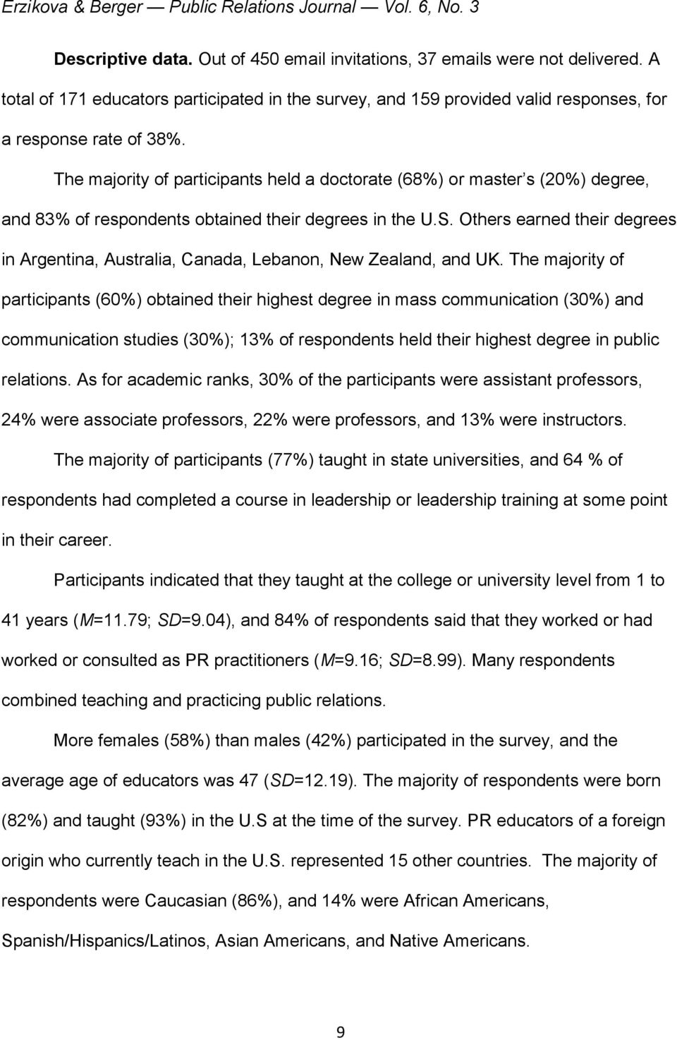 The majority of participants held a doctorate (68%) or master s (20%) degree, and 83% of respondents obtained their degrees in the U.S.
