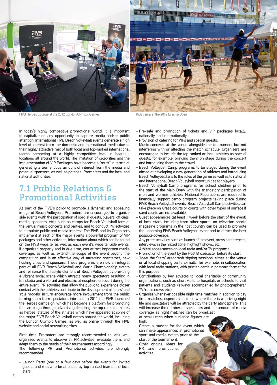 International FIVB Beach Volleyball events generate a high level of interest from the domestic and international media due to their highly attractive mix of both local and top-ranked international