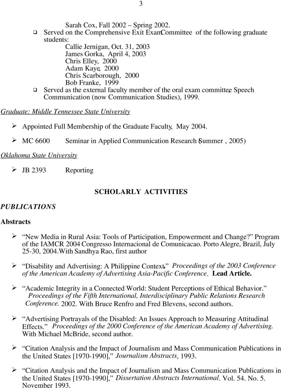 (now Communication Studies), 1999. Graduate: Middle Tennessee State University Appointed Full Membership of the Graduate Faculty, May 2004.