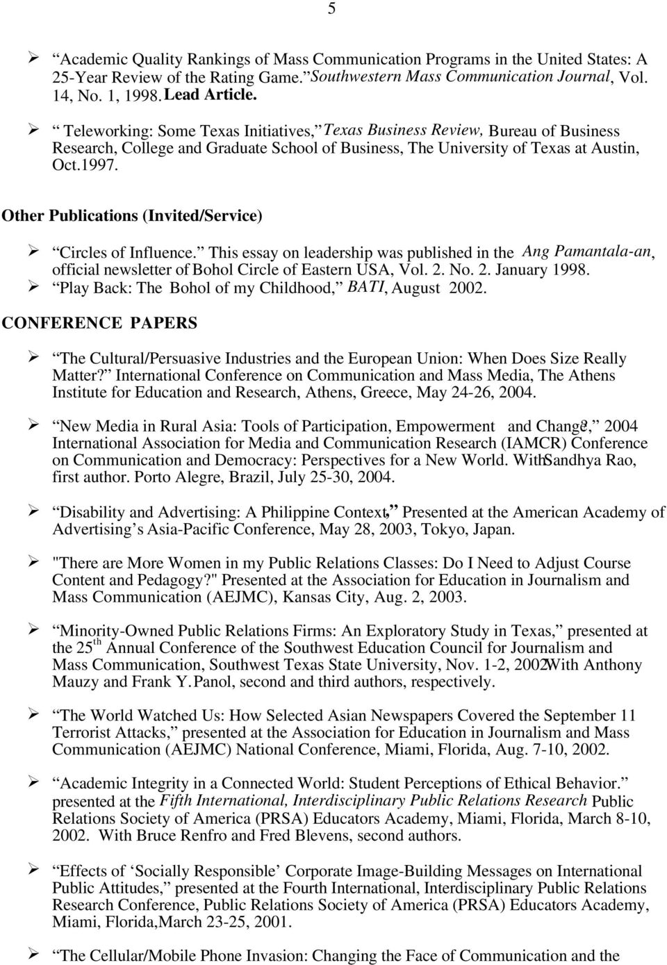 Other Publications (Invited/Service) Circles of Influence. This essay on leadership was published in the Ang Pamantala-an, official newsletter of Bohol Circle of Eastern USA, Vol. 2. No. 2. January 1998.
