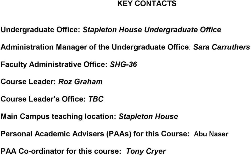 Leader: Roz Graham Course Leader s Offie: TBC Main Campus teahing loation: Stapleton House