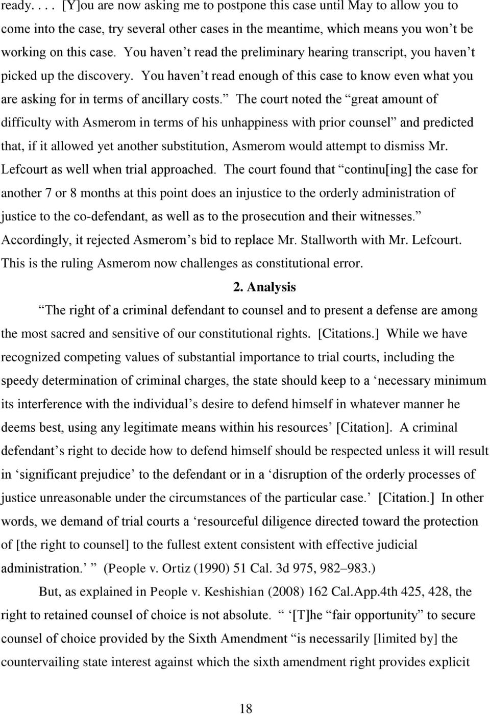 The court noted the great amount of difficulty with Asmerom in terms of his unhappiness with prior counsel and predicted that, if it allowed yet another substitution, Asmerom would attempt to dismiss