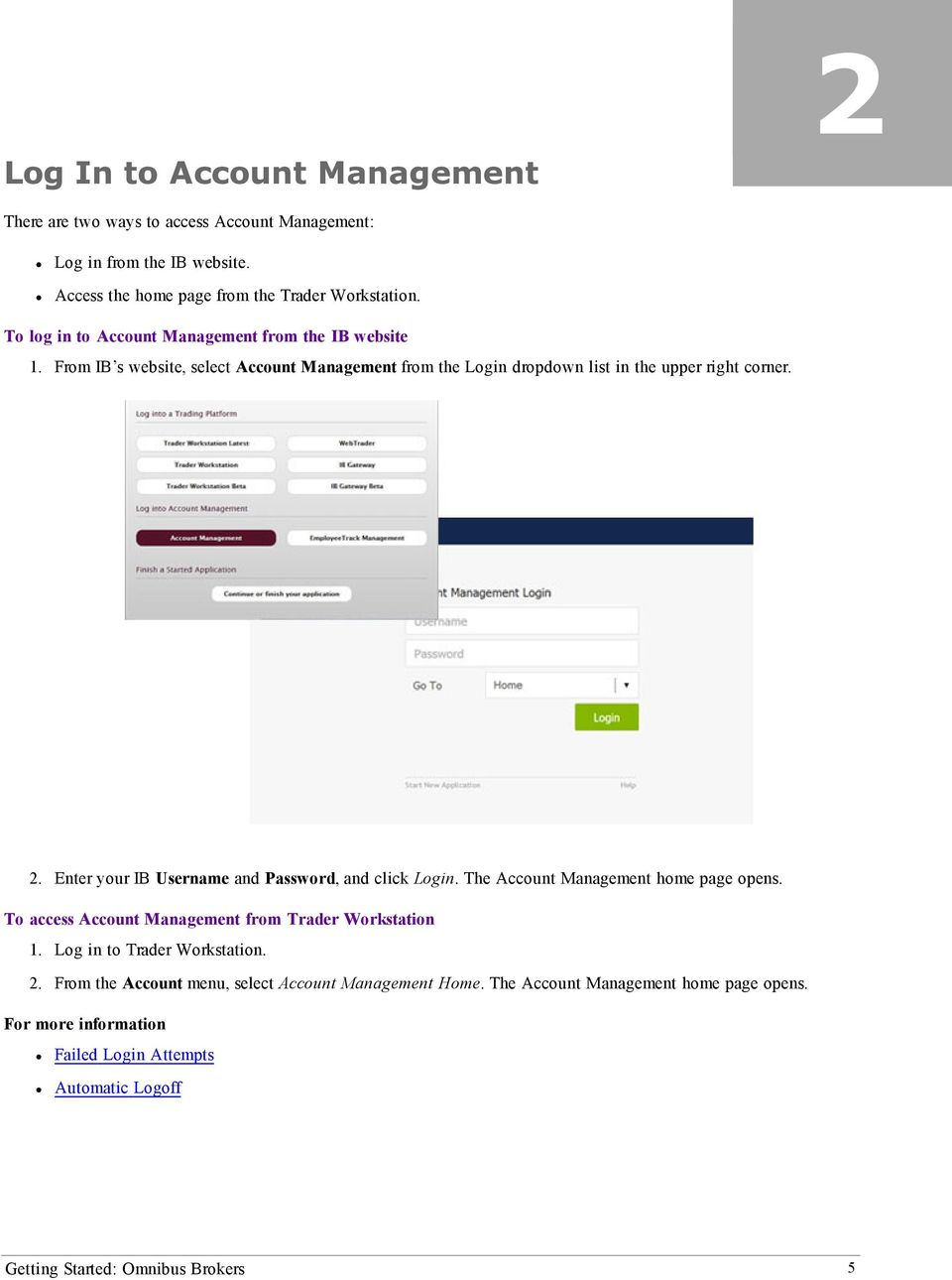 Enter your IB Username and Password, and click Login. The Account Management home page opens. To access Account Management from Trader Workstation 1.