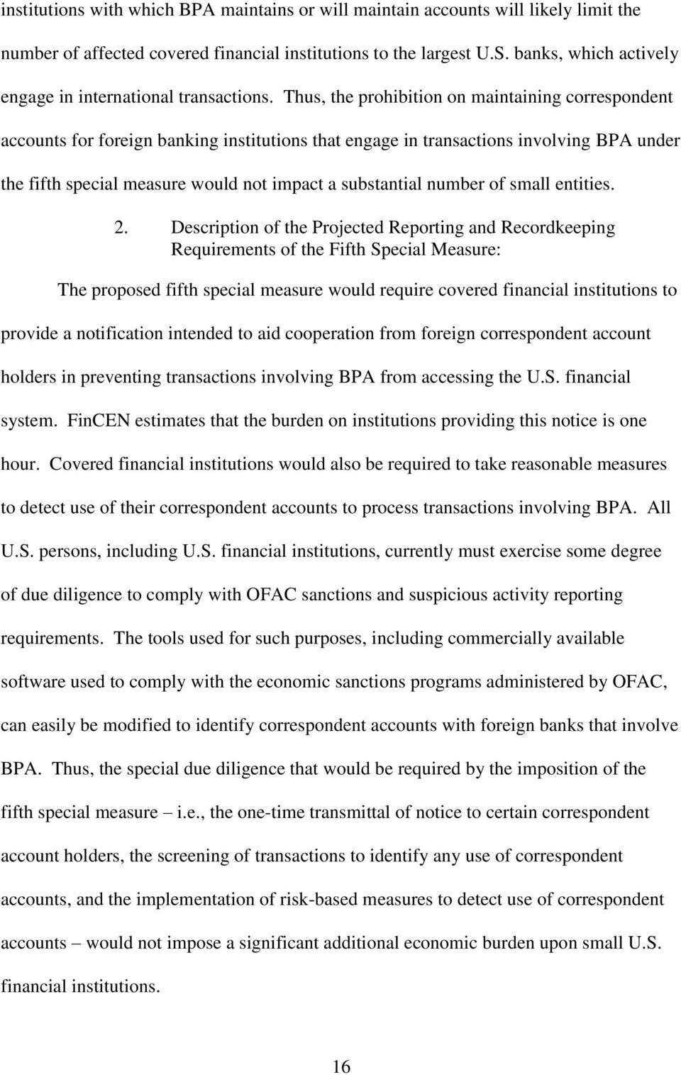 Thus, the prohibition on maintaining correspondent accounts for foreign banking institutions that engage in transactions involving BPA under the fifth special measure would not impact a substantial